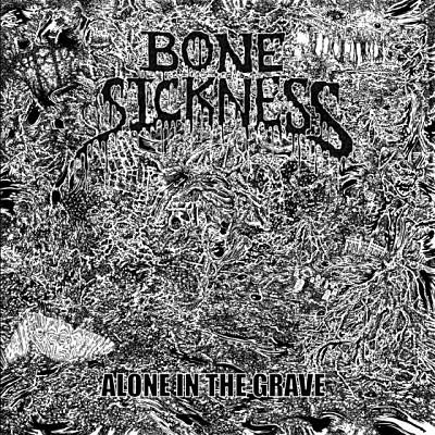Bone Sickness - Alone In The Grave
